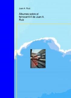 ÁLBUMES SOBRE EL FERROCARRIL-II de Juan A. Ruiz