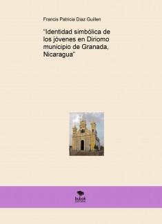 """""""Identidad simbólica de los jóvenes en Diriomo municipio de Granada, Nicaragua"""""""