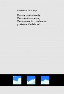 Manual operativo de Recursos humanos, Reclutamiento,   selección y orientación laboral