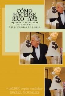 CÓMO HACERSE RICO ¡¡YA!!: ¡¡ Resuelve 100% tus problemas de dinero en menos tiempo del que imaginas!!