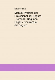 Manual Práctico del Profesional del Seguro - Tomo II - Régimen Legal y Contractual del Seguro