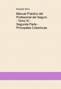 Manual Práctico del Profesional del Seguro - Tomo III - Segunda Parte - Principales Coberturas
