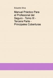 Manual Práctico Para el Profesional del Seguro - Tomo III - Tercera Parte - Principales Coberturas