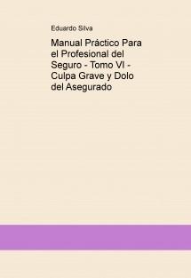 Manual Práctico Para el Profesional del Seguro - Tomo VI - Culpa Grave y Dolo del Asegurado