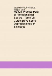 Manual Práctico Para el Profesional del Seguro - Tomo VII - Curso Breve Sobre Depreciaciones en Siniestros