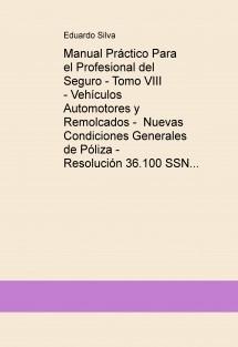 Manual Práctico Para el Profesional del Seguro - Tomo VIII - Vehículos Automotores y Remolcados -  Nuevas Condiciones Generales de Póliza - Resolución 36.100 SSN