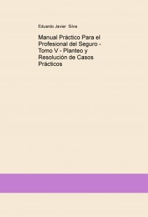 Manual Práctico Para el Profesional del Seguro - Tomo V - Planteo y Resolución de Casos Prácticos