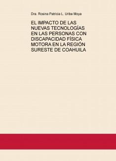 EL IMPACTO DE LAS NUEVAS TECNOLOGÍAS EN LAS PERSONAS CON DISCAPACIDAD FÍSICA MOTORA EN LA REGIÓN SURESTE DE COAHUILA