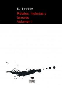 Relatos, historias y  otros terrores. Volumen I