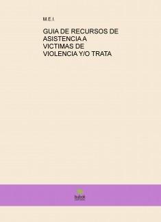 GUIA DE RECURSOS DE ASISTENCIA A VICTIMAS DE VIOLENCIA Y/O TRATA