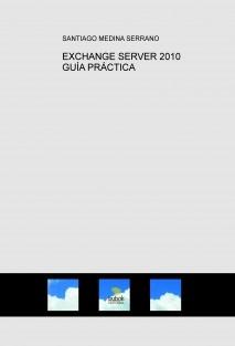 EXCHANGE SERVER 2010 GUÍA PRÁCTICA