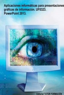 Aplicaciones informáticas para presentaciones gráficas de información. UF0323. Power-Point 2013