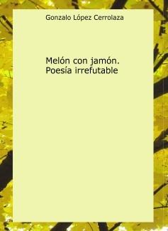 Melón con jamón. Poesía irrefutable