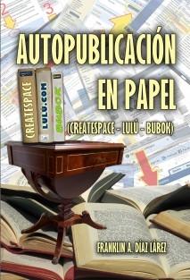 AUTOPUBLICACIÓN EN PAPEL (CREATESPACE- LULÚ -BUBOK)