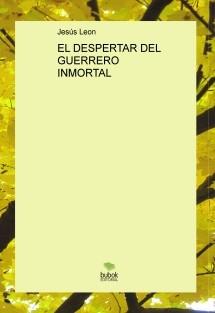 EL DESPERTAR DEL GUERRERO INMORTAL