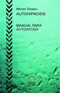AUTOHIPNOSIS. MANUAL PARA AUTOAYUDA