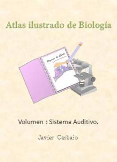 Atlas ilustrado de Biología. Volumen: sistema auditivo.
