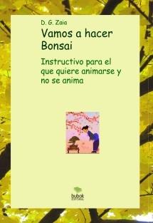 Vamos a hacer Bonsai. Instructivo para el que quiere animarse y no se anima