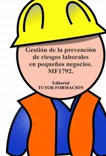 Gestión de la prevención de riesgos laborales en pequeños negocios. MF1792.