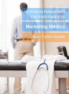 50 Técnicas para atraer y retener pacientes: Marketing Médico