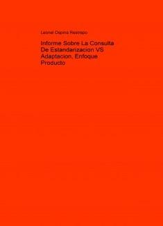 Informe Sobre La Consulta De Estandarizacion VS Adaptacion, Enfoque Producto