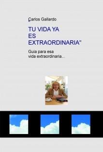 Tu vida ya es extraordinaria   guia para una vida extraordinaria.......
