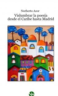 Vislumbrar la poesía desde el Caribe hasta Madrid