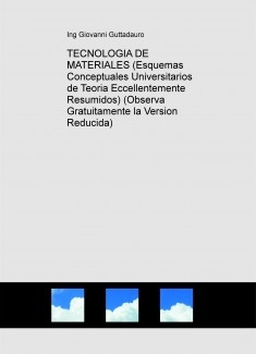 TECNOLOGIA DE MATERIALES (Esquemas Conceptuales de Teoria) (Descarga Gratuitamente la Version Reducida)