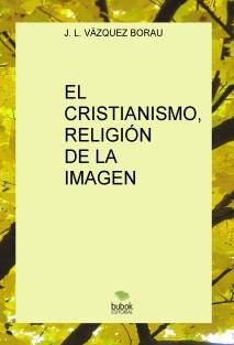 EL CRISTIANISMO, RELIGIÓN DE LA IMAGEN