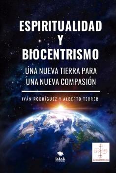 Espiritualidad y biocentrismo. Una nueva Tierra para una nueva Compasión