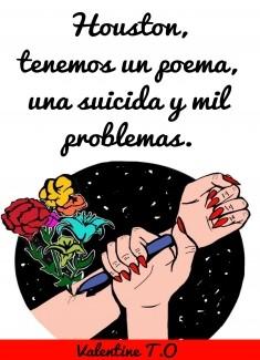 Houston, tenemos un poema, una suicida y mil problemas.