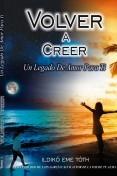 VOLVER A CREER, Un legado de amor para ti