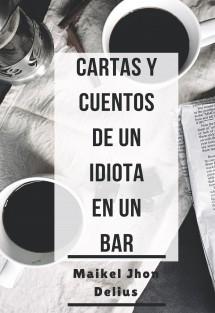 Cartas y cuentos de un idiota en un bar