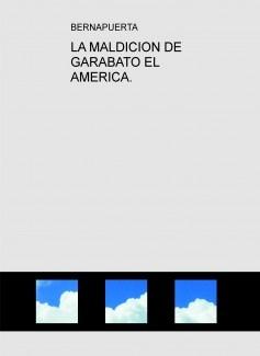 LA MALDICION DE GARABATO EL AMERICA.