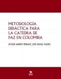 METODOLOGÍA DIDÁCTICA PARA LA CATEDRA DE PAZ EN COLOMBIA