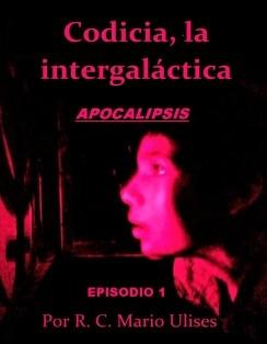 Codicia, la intergaláctica APOCALIPSIS (Episodio1: El que no quiso ser millonario)