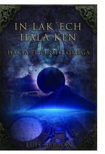 IN LAK ECH´ HALA KEN - HACIA EL PUNTO OMEGA