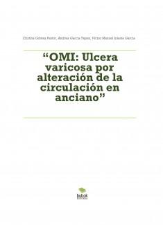 """""""OMI: Ulcera varicosa por alteración de la circulación en anciano"""""""