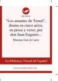 """""""Los amantes de Teruel"""", drama en cinco actos, en prosa y verso, por don Juan Eugenio Hartzenbusch"""