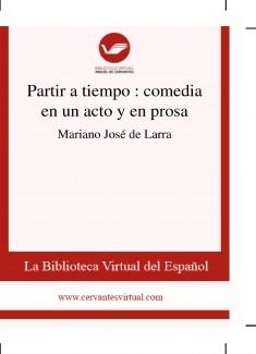 Partir a tiempo : comedia en un acto y en prosa