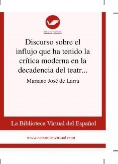 Discurso sobre el influjo que ha tenido la crítica moderna en la decadencia del teatro antiguo español