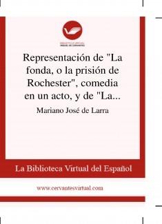 """Representación de """"La fonda, o la prisión de Rochester"""", comedia en un acto, y de """"Las aceitunas, o una desgracia de Federico II"""", ídem"""