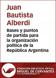 Bases y puntos de partida para la organizaci�n pol�tica de la Rep�blica Argentina