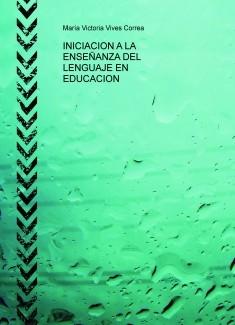 INICIACION A LA ENSEÑANZA DEL LENGUAJE EN EDUCACION