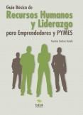 Guía Básica de Recursos Humanos y Liderazgo para Emprendedores y PYMES