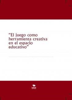"""""""El juego como herramienta creativa en el espacio educativo"""""""
