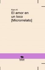 Libro El amor en un loco [Microrrelato], autor Kem K.