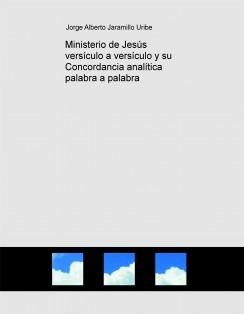 Ministerio de Jesús versículo a versículo y su Concordancia analítica palabra a palabra