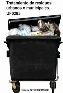 Tratamiento de residuos urbanos o municipales. UF0285.