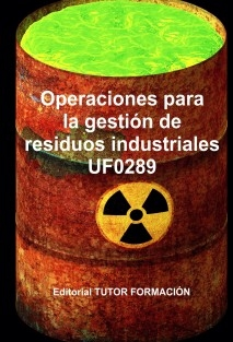 Operaciones para la gestión de residuos industriales. UF0289.